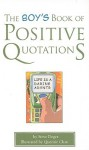 The Boy's Book of Positive Quotations - Steve Deger, Queenie Chan