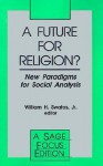 A Future for Religion?: New Paradigms for Social Analysis - William H. Swatos Jr.