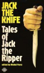 Jack the Knife - Michel Parry, Joseph F. Pumilia, Hume Nisbet, Marie Beloc Lowndes, R. Chetwynd-Hayes, Philip José Farmer, Robert Bloch, Ramsey Campbell, Harlan Ellison