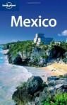 Lonely Planet Mexico, 12th Edition - John Noble, Kate Armstrong, Greg Benchwick, Nate Cavalieri, Gregor Clark, John Hecht, Beth Kohn, Emily Matchar, Freda Moon, Ellee Thalheimer