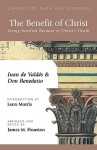 The Benefit of Christ: Living Justified Because of Christ's Death - Juan de Valdés, James M. Houston, Don Benedetto