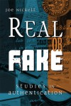 Real or Fake: Studies in Authentication - Joe Nickell