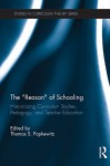 "The ""Reason"" of Schooling: Historicizing Curriculum Studies, Pedagogy, and Teacher Education (Studies in Curriculum Theory Series) - Thomas S. Popkewitz"