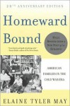 Homeward Bound: American Families in the Cold War Era - Elaine Tyler May