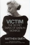 Victim. The Secret Tapes of Marilyn Monroe - Matthew Smith