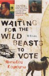 Waiting For The Wild Beasts To Vote - Ahmadou Kourouma