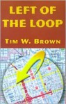 Left of the Loop - Tim Brown