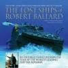 The Lost Ships of Robert Ballard: An Unforgettable Underwater Tour by the World's Leading Deep-Sea Explorer - Rick Archbold, Robert D. Ballard, Ken Marschall