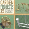 Garden Projects: 25 Easy-To-Build Wood Structures & Ornaments - Roger Marshall