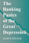 The Banking Panics of the Great Depression - Elmus Wicker, Michael D. Bordo, Forrest Capie, Angela Redish
