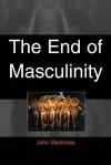 End of Masculinity - John MacInnes