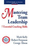 Mastering Team Leadership: 7 Essential Coaching Skills - Mark Kelly, Robert Ferguson, George Alwon
