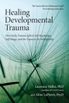 Healing Developmental Trauma: How Early Trauma Affects Self-Regulation, Self-Image, and the Capacity for Relationship - Laurence Heller, Aline LaPierre