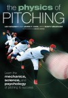 The Physics of Pitching: Learn the Mechanics, Science, and Psychology of Pitching to Success - Len Solesky, James T. Cain, Rusty Meacham, Bruce Curtis