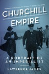 Churchill and Empire: A Portrait of an Imperialist - Lawrence James