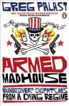 Armed Madhouse: Undercover Dispatches from a Dying Regime - Greg Palast