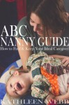 ABC Nanny Guide: How to Find and Keep Your Ideal Caregiver - Kathleen Webb, Rebecca DuVal