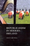 Republicanism in Modern Ireland - Fearghal McGarry