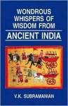 Wondrous Whispers of Wisdom from Ancient India: Volume I - V.K. Subramanian
