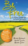 Be Free: A 14-Day Challenge of Food Discovery - Michelle Debenport, Heather Smith, Michelle Acker