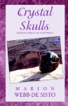 Crystal Skulls: Emissaries of Healing and Sacred Wisdom - Marion Webb-De Sisto
