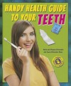Handy Health Guide to Your Teeth - Alvin Silverstein, Virginia Silverstein, Laura Silverstein Nunn