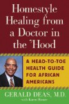 Homestyle Healing from a Doctor in the 'Hood: A Head-to-Toe Health Guide for African Americans - Karen Hunter, Gerald Deas