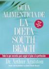 Guia Alimenticia de La Dieta South Beach: Todo lo que necesita para seguir el plan a la perfeccion - Arthur Agatston