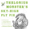Thelonius Monster's Sky-High Fly-Pie - Judy Sierra, Edward Koren