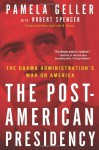 The Post-American Presidency: The Obama Administration's War on America - Pamela Geller, Robert Spencer, John R. Bolton