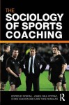 The Sociology of Sports Coaching - Robyn L. Jones, Paul Potrac, Chris Cushion, Lars Tore Ronglan