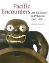 Pacific Encounters: Art & Divinity In Polynesia 1760 1860 - Steven Hooper