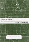 Strange Beauty: Murray Gell-Mann and the Revolution in Twentieth-Century Physics - George Johnson