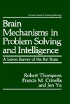 Brain Mechanisms in Problem Solving and Intelligence: A Lesion Survey of the Rat Brain - Robert Thompson, Francis M. Crinella