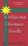 A White Hot Christmas: Novella - Rene Webb