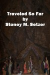 Traveled So Far - Stoney M. Setzer