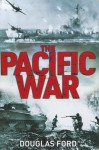 The Pacific War: Clash of Empires in World War II - Douglas Ford
