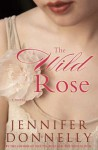The Wild Rose - Jennifer Donnelly
