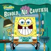 Behold, No Cavities!: A Visit to the Dentist (SpongeBob SquarePants Series) - Sarah Wilson, Harry Moore