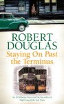 Staying on Past the Terminus - Robert Douglas