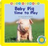 Baby Pig Time to Play - Laura Gates Galvin
