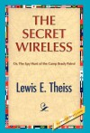 The Secret Wireless - Lewis E. Theiss