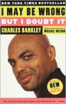 I May Be Wrong but I Doubt It - Charles Barkley, Michael Wilbon