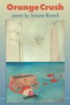 Orange Crush: Poems - Simone Muench