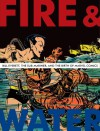 Fire and Water: Bill Everett, the Sub-Mariner, and the Birth of Marvel Comics - Blake Bell