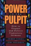 Power in the Pulpit: How to Prepare and Deliver Expository Sermons - Jerry Vines, James Shaddix