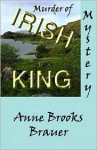 Murder of Irish King - Anne Brooks Brauer