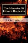 The Memoirs Of Edward Rochester: Imagine Jane Eyre was written by Edward Rochester - Ken Jones