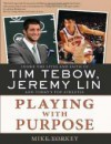 Playing with Purpose: Inside The Lives Of Tim Tebow, Jeremy Lin, And Today's Top Athletes - Mike Yorkey