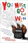 You Must Go and Win: Essays - Alina Simone
